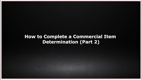 Thumbnail for entry CLC139 Video 5.3 How to Complete a Commercial Item Determination Part 2