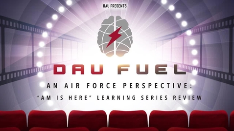 """Thumbnail for entry 3.3 An Air Force Perspective: """"AM is Here"""" Learning Series Review"""