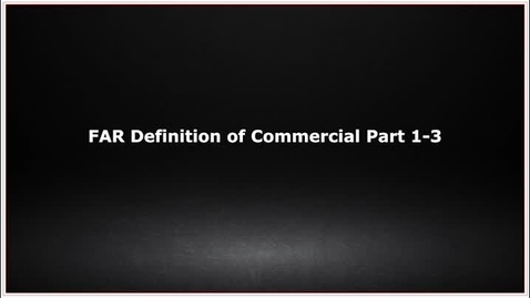 Thumbnail for entry CLC139 Video 2.2 FAR Definition of Commercial Parts 1-3