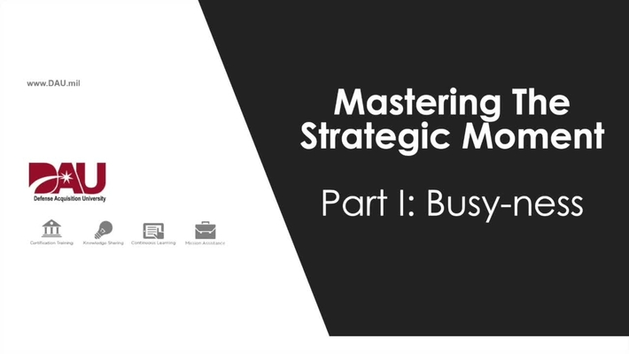 1b Mastering the Strategic Moment: Part 1: Busy-ness