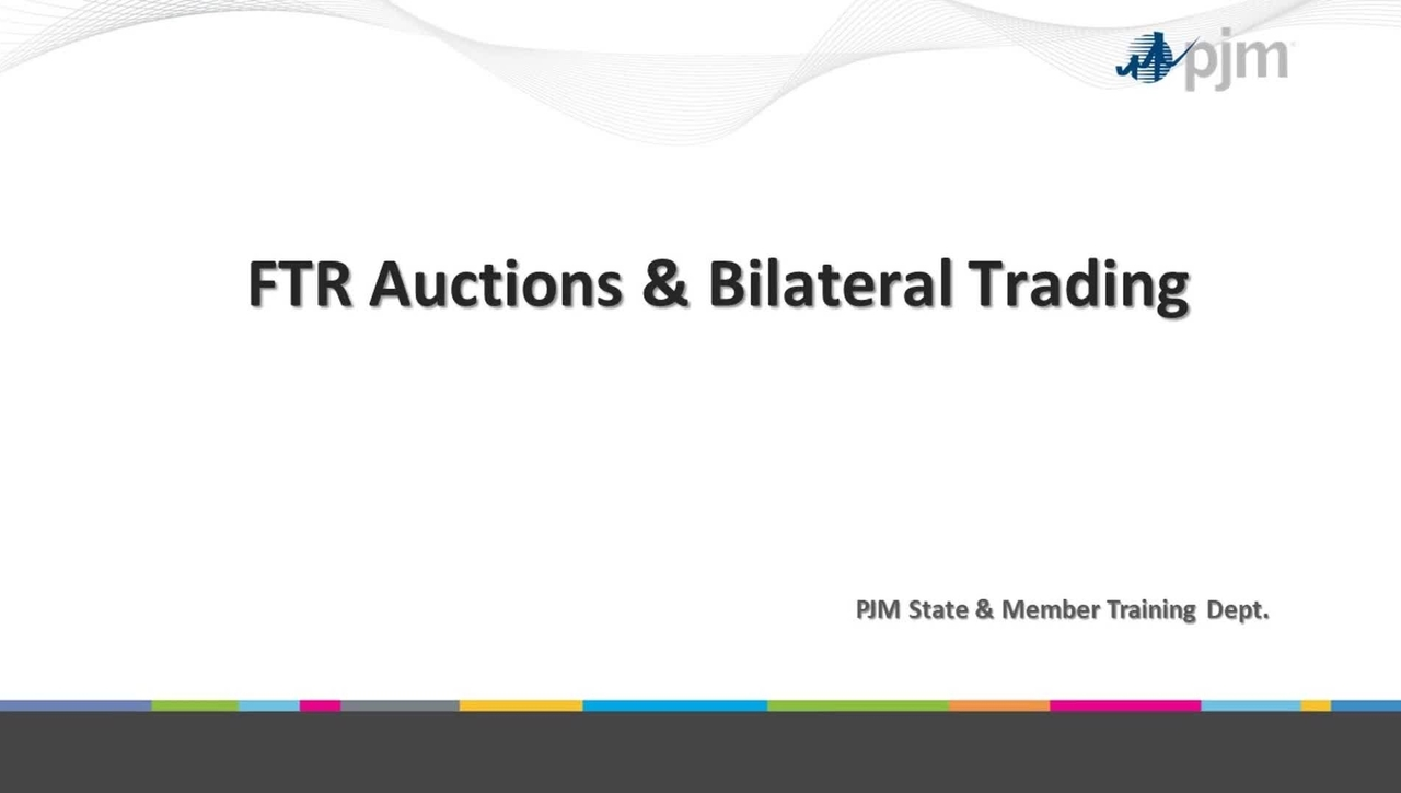 Workshop on PJM ARR & FTR Market- Part 7 - FTR Auction & Bilateral Trading