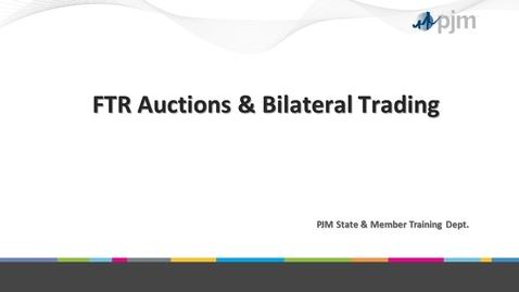 Thumbnail for entry Workshop on PJM ARR & FTR Market- Part 7 - FTR Auction & Bilateral Trading