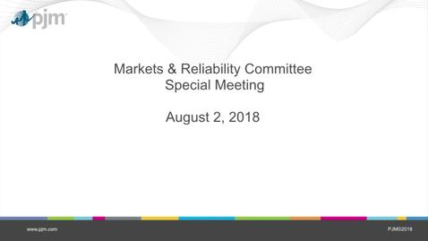 Thumbnail for entry Markets & Reliability Committee Special Session - 8.2.2018