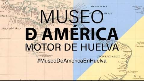 Miniatura para la entrada  Museo de América, MOTOR DE HUELVA. Asociación Huelva Nueva York.