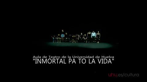 Miniatura para la entrada Teatro Universitario: Inmortal pa to la vida