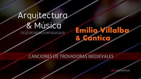 Miniatura para la entrada Música Antigua: Emilio Villalba & Cantica. Canciones de trovadoras medievales