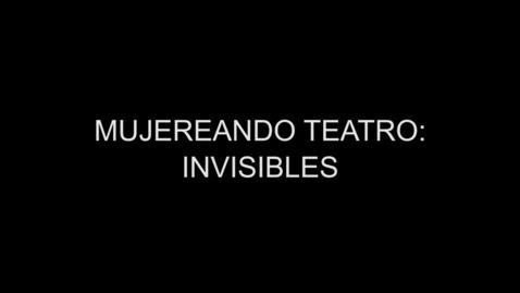 Miniatura para la entrada MUJEREANDO TEATRO: INVISIBLES