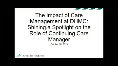 Thumbnail for entry The Impact of Care Management at DHMC: Shining a Spotlight on the Role of Continuing Care Manager MSW/RN