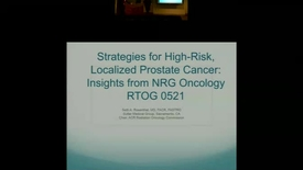 Thumbnail for entry Strategies for High Risk, Localized Prostate Cancer: Insights from NRG Oncology RTOG 0521