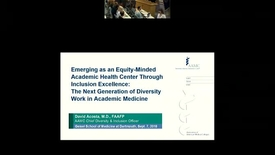 Thumbnail for entry Emerging as an Equity-Minded Academic Health Center Through Inclusion Excellence: The Next Generation of Diversity Work for Academic Medicine