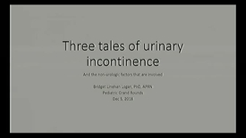 Thumbnail for entry Three tales of urinary incontinence and the non-urologic factors that are involved.