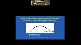 Thumbnail for entry Spectrum of Somatoform Respiratory Disorders: Vocal Cord Dysfunction to Habit Cough.
