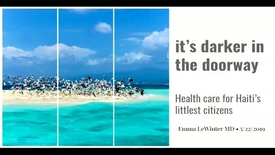 Thumbnail for entry It's Darker in the Doorway; Health Care for Haiti's Littlest Citizens