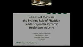 Thumbnail for entry The Business of Medicine:  The Evolving Role of Physician Leadership in the Dynamic Healthcare Industry