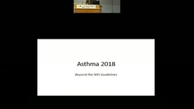 Thumbnail for entry Asthma 2018 – Beyond the NIH Guidelines