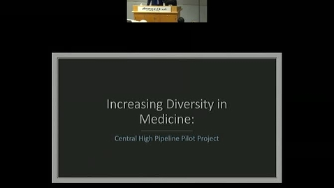 Thumbnail for entry Increasing Diversity in Medicine: Central High Pipeline Pilot Project.