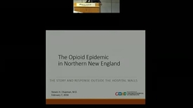 Thumbnail for entry The Opioid Epidemic in Northern New England: The Story and Response Outside The Hospital Walls