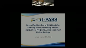 Thumbnail for entry Beyond Resident End of Shift Handoffs: Adapting and Implementing Handoff Improvement Programs Across a Variety of Clinical Settings