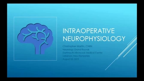 Thumbnail for entry An Overview of Intraoperative Neurophysiology