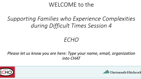 Thumbnail for entry Project ECHO: Supporting Families who Experience Complexities during Difficult Times Session 4