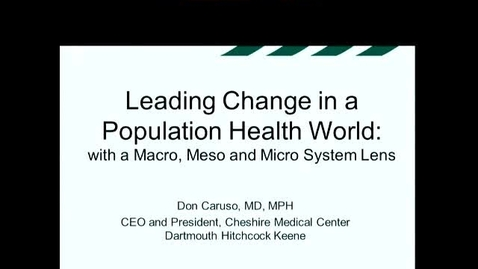 Thumbnail for entry Leading Change in a Population Health World: with a Macro, Meso, and Micro System Lens