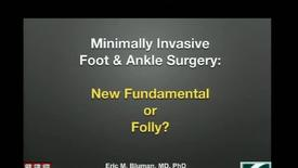 Thumbnail for entry Minimally Invasive Surgery of the Foot and Ankle: Fixture or Folly