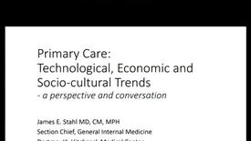 Thumbnail for entry Primary Care: Technological, Economics, and Socio-Cultural Trends