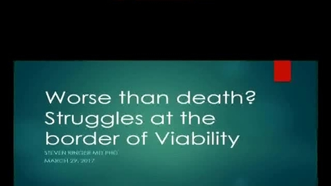 Thumbnail for entry Worse Than Death? Ethical Struggles at the Border of Viability