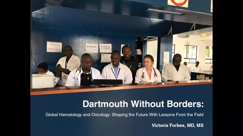 Thumbnail for entry Dartmouth Without Borders Global Hematology & Oncology: Shaping the Future with Lessons from the Field