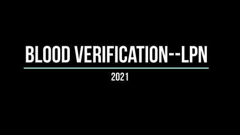 Thumbnail for entry Blood Admin Verification LPN 2021