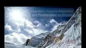 Thumbnail for entry Hypobaric Hypoxia: Adaptation and Maladaptation to Altitude