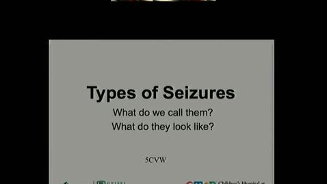 Thumbnail for entry Seizures: What they look like, and what do we call them?