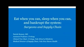 Thumbnail for entry Eat when you can, sleep when  you can, and brankrupt the system: Surgeons and Supply Chain