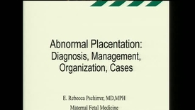 Thumbnail for entry Abnormal Placentation: Diagnosis, Management, Organization, Cases