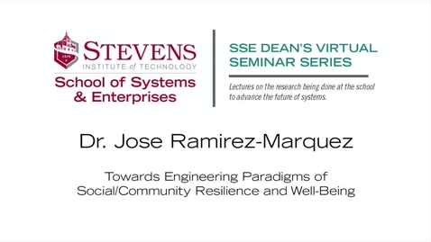 """Thumbnail for entry Prof. Jose Ramirez-Marquez on """"Towards Engineering Paradigms of Social/Community Resilience and Well-Being"""""""