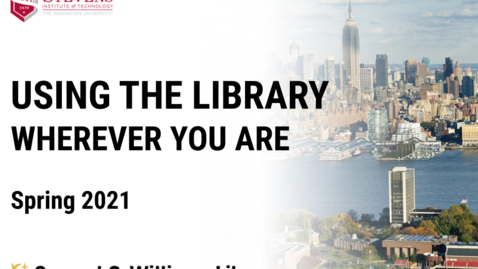 Thumbnail for entry Using the Library Wherever You Are in Spring 2021 (February 2021)
