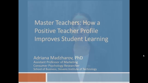 """Thumbnail for entry Dr. Adriana Madzharov Presents: """"Master Teachers: How a Positive Teacher Profile Improves Student Learning"""""""