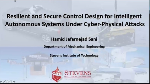 """Thumbnail for entry """"Resilient and Secure Control Design for Intelligent Autonomous Systems under Cyber-Physical Attacks"""" with Professor Hamid Jafarnejad Sani"""
