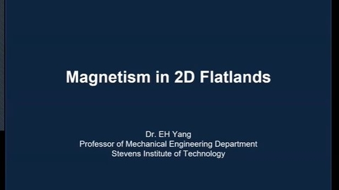 """Thumbnail for entry """"Magnetism in 2D Flatlands"""" with Professor EH Yang"""