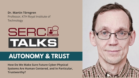 Thumbnail for entry SERC TALKS: How Do We Make Sure Future Cyber-Physical Systems Are Human Centered and Trustworthy?