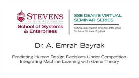 """Thumbnail for entry Prof. A. Emrah Bayrak on """"Predicting Human Design Decisions Under Competition: Integrating Machine Learning with Game Theory"""""""