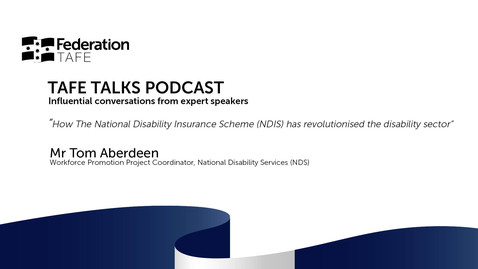 Thumbnail for entry TAFE TALKS - Tom Aberdeen, National Disability Services