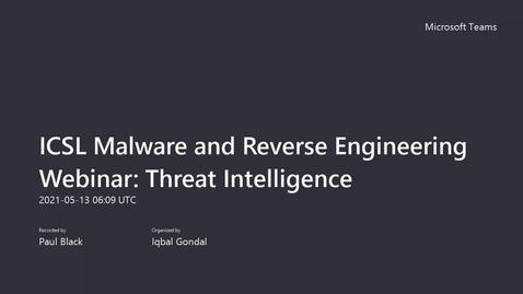 Thumbnail for entry ICSL Malware and Reverse Engineering Webinar -Threat Intelligence