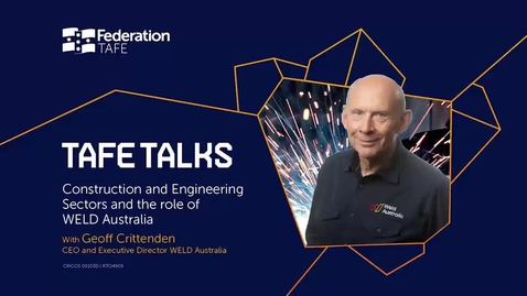 Thumbnail for entry TAFE Talks - Construction and Engineering Sectors and the role of WELD Australia