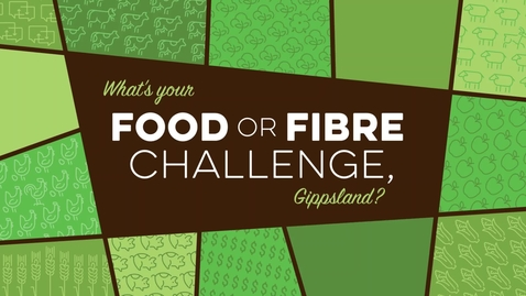 Thumbnail for entry 'What's Your Food or Fibre Challenge, Gippsland?' Promo