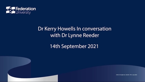 Thumbnail for entry Dr_Kerry_Howells_in_Conversation_with_Dr_Lynne_Reeder_14_Sep't_2021(1)_1