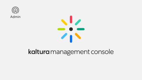 Thumbnail for entry Kaltura Management Console Walkthrough Video