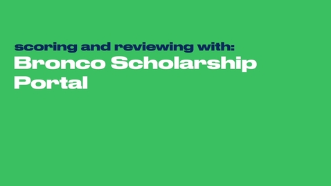 Thumbnail for entry Bronco Scholarship Portal: Scoring and Reviewing
