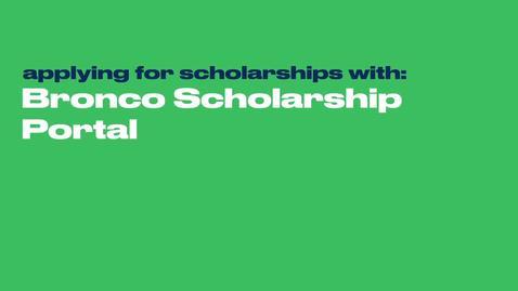 Thumbnail for entry Bronco Scholarship Portal: Applying for Scholarships
