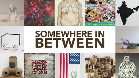 Thumbnail for entry Somewhere in Between | Opening Reception 2018